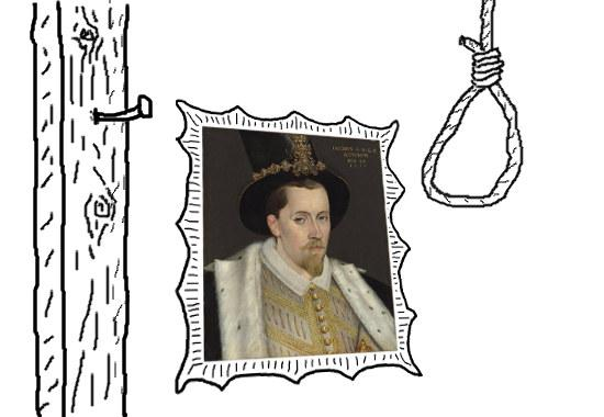 WARNING: Never leave a portrait of King James VI anywhere near a gallows